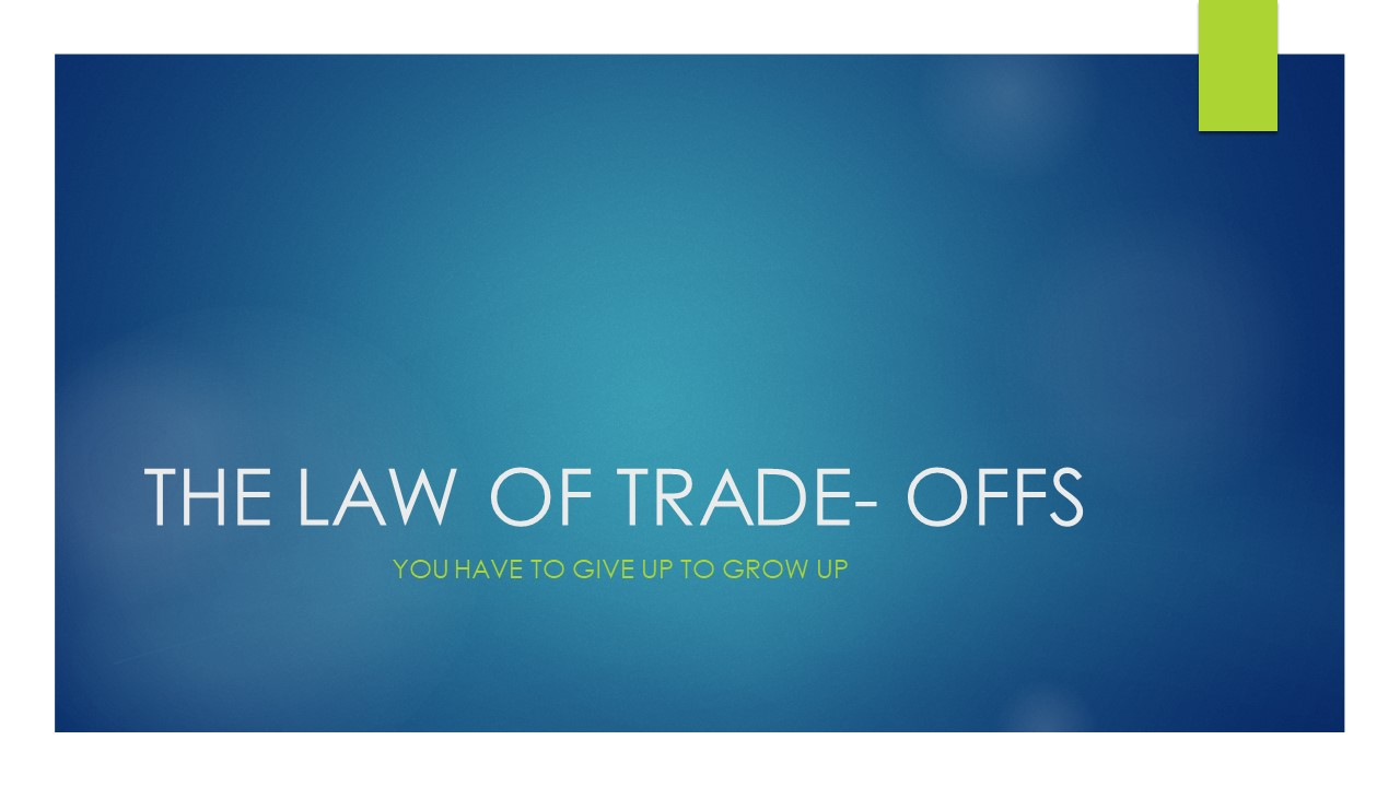 THE LAW OF TRADE- OFFS